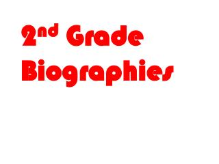 2 nd  Grade Biographies