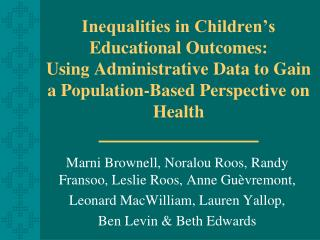 Inequalities in Children s Educational Outcomes:  Using Administrative Data to Gain a Population-Based Perspective on He