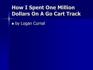 How I Spent One Million Dollars On A Go Cart Track