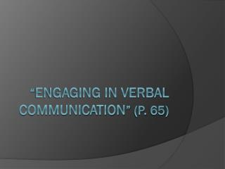 """ Engaging in Verbal Communication "" (p. 65)"