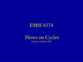 EMIS 8374  Flows on Cycles Updated 18 March 2008