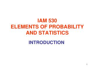 IAM 530 ELEMENTS OF PROBABILITY AND STATISTICS