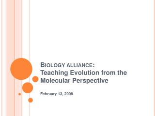 Biology alliance: Teaching Evolution from the Molecular Perspective