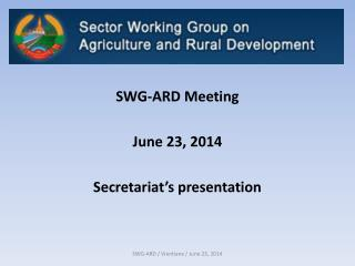 SWG-ARD Meeting June 23, 2014 Secretariat's presentation