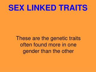 SEX LINKED TRAITS