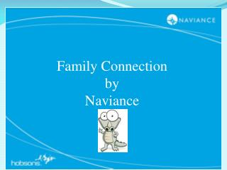 We are pleased to introduce Family Connection  from Naviance, a web