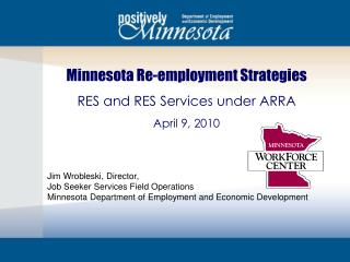 Minnesota Re-employment Strategies RES and RES Services under ARRA April 9, 2010