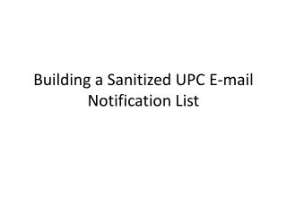 Building a Sanitized  UPC  E-mail Notification List