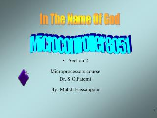 Section 2 Microprocessors course  Dr. S.O.Fatemi By: Mahdi Hassanpour