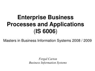 Enterprise Business Processes and Applications ( IS 6006 )