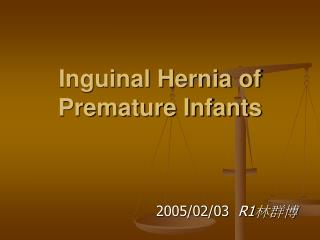 Inguinal Hernia of Premature Infants