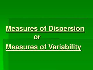 Measures of Dispersion                                           			or Measures of Variability