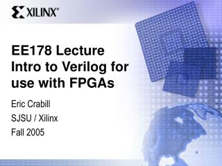 EE178 Lecture Intro to Verilog for use with FPGAs
