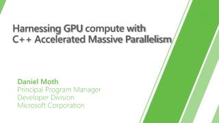 Harnessing GPU  compute  with  C++  Accelerated Massive Parallelism