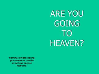 ARE YOU GOING  TO  HEAVEN