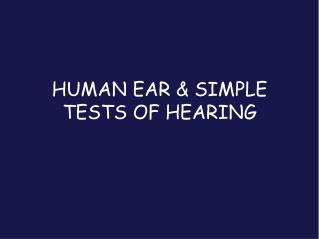 HUMAN EAR & SIMPLE TESTS OF HEARING