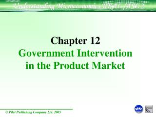 Chapter 12 Government Intervention in the Product Market