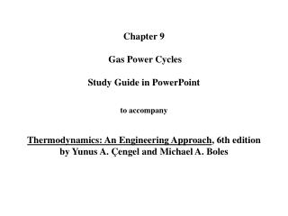 Chapter 9   Gas Power Cycles   Study Guide in PowerPoint   to accompany   Thermodynamics: An Engineering Approach, 6th e