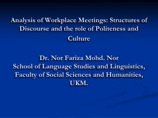 Analysis of Workplace Meetings: Structures of Discourse and the role of Politeness and Culture   Dr. Nor Fariza Mohd. No