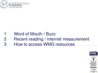 1	Word of Mouth / Buzz  2	Recent reading / internet measurement 3	How to access WMG resources
