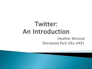 Twitter:  An Introduction