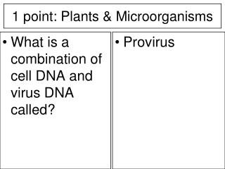 1 point: Plants & Microorganisms