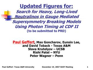 Paul Geffert, Max Goncharov, Eunsin Lee,  and David Toback - Texas AM Slava Krutelyov   UCSB Rishi Patel   NYU Peter Wag