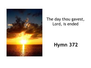The day thou gavest,  Lord, is ended