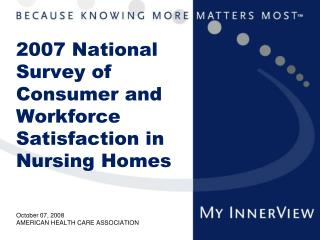 2007 National Survey of Consumer and Workforce Satisfaction in Nursing Homes