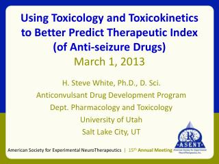 H. Steve White, Ph.D., D. Sci. Anticonvulsant Drug Development Program