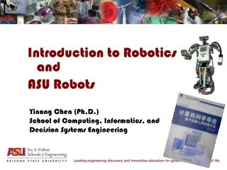 Introduction to Robotics and ASU Robots