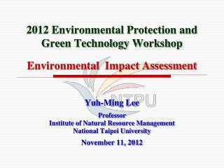 2012 Environmental Protection and Green Technology Workshop Environmental  Impact Assessment