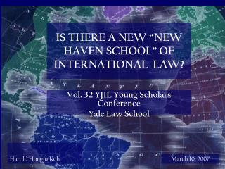"IS THERE A NEW ""NEW HAVEN SCHOOL"" OF INTERNATIONAL  LAW?"