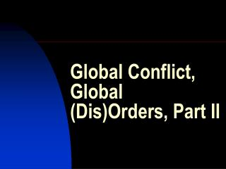Global Conflict, Global (Dis)Orders, Part II