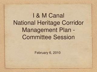 I & M Canal  National Heritage Corridor Management Plan - Committee Session