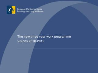 The new three year work programme  Visions 2010-2012