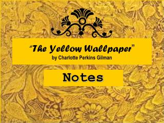 """The Yellow Wallpaper "" by Charlotte Perkins Gilman"