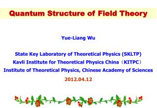 Yue-Liang Wu State Key Laboratory of Theoretical Physics (SKLTP)