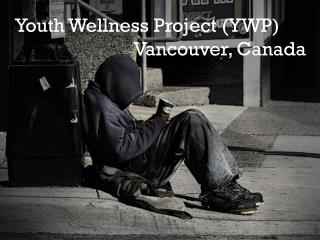 Youth Wellness Project (YWP) Vancouver, Canada