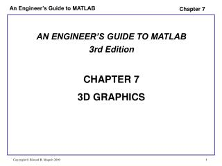 AN ENGINEER'S GUIDE TO MATLAB 3rd Edition CHAPTER 7 3D GRAPHICS