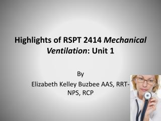 Highlights of RSPT 2414  Mechanical Ventilation : Unit 1