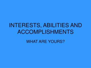 INTERESTS, ABILITIES AND ACCOMPLISHMENTS