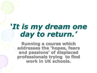 'It is my dream one day to return.'