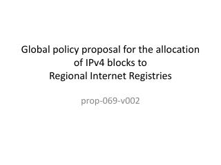 Global policy proposal for the allocation of IPv4 blocks to  Regional Internet Registries