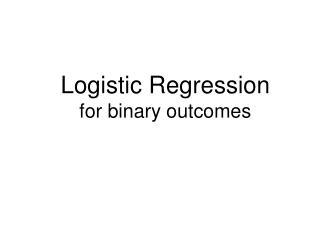 Logistic Regression for binary outcomes