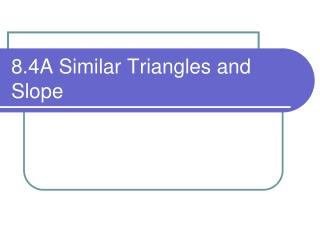 8.4A Similar Triangles and Slope
