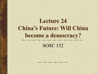 Lecture 24  China's Future: Will China become a democracy?