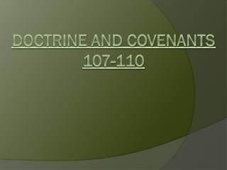 Doctrine and Covenants 107-110