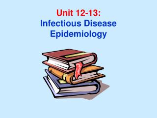 Unit 12-13: Infectious Disease Epidemiology