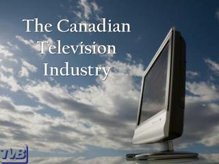 The Canadian Television  Industry